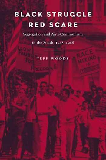 9780807129265-0807129267-Black Struggle, Red Scare: Segregation and Anti-Communism in the South, 1948--1968