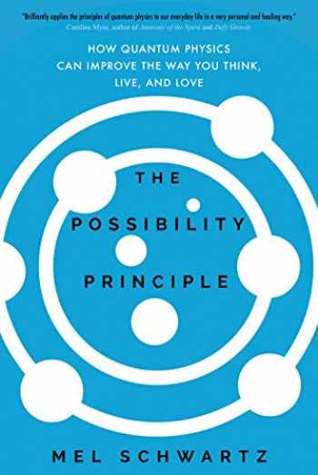 9781622038633-1622038630-The Possibility Principle: How Quantum Physics Can Improve the Way You Think, Live, and Love