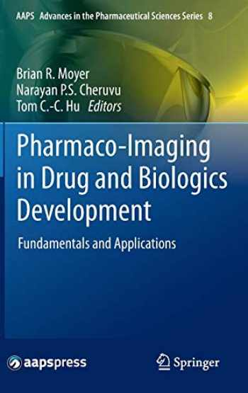 9781461482468-1461482461-Pharmaco-Imaging in Drug and Biologics Development: Fundamentals and Applications (AAPS Advances in the Pharmaceutical Sciences Series (8))