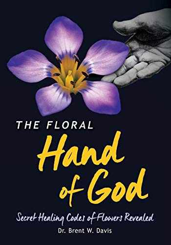 9780996004343-0996004343-The Floral Hand of God: Secret Healing Codes of Flowers Revealed