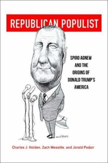 9780813943268-0813943264-Republican Populist: Spiro Agnew and the Origins of Donald Trump's America