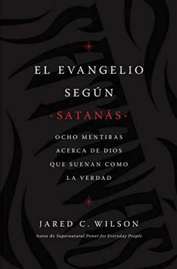 9781400218769-1400218764-El Evangelio según Satanás: Ocho mentiras acerca de Dios que suenan como la verdad (Spanish Edition)