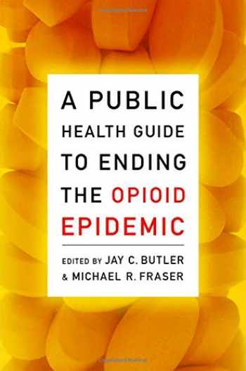 9780190056810-0190056819-A Public Health Guide to Ending the Opioid Epidemic