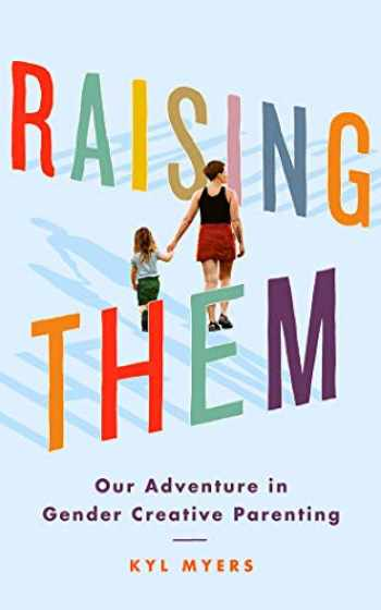 9781542003674-1542003679-Raising Them: Our Adventure in Gender Creative Parenting