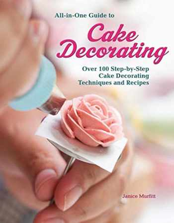 9781620082409-1620082403-All-in-One Guide to Cake Decorating: Over 100 Step-by-Step Cake Decorating Techniques and Recipes