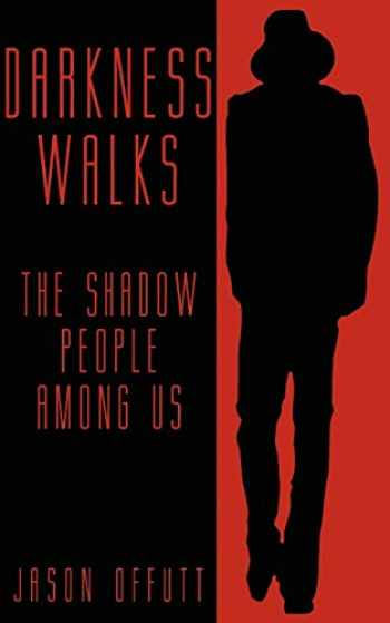9781933665375-1933665378-Darkness Walks: The Shadow People Among Us