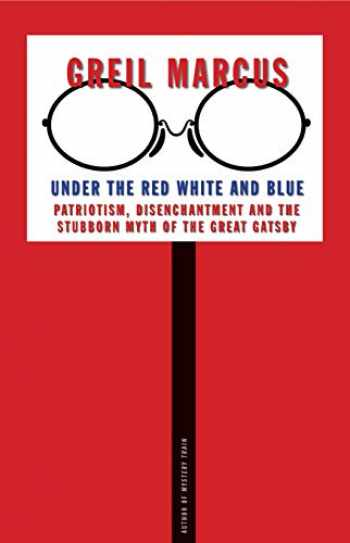 9780300228908-0300228902-Under the Red White and Blue: Patriotism, Disenchantment and the Stubborn Myth of the Great Gatsby