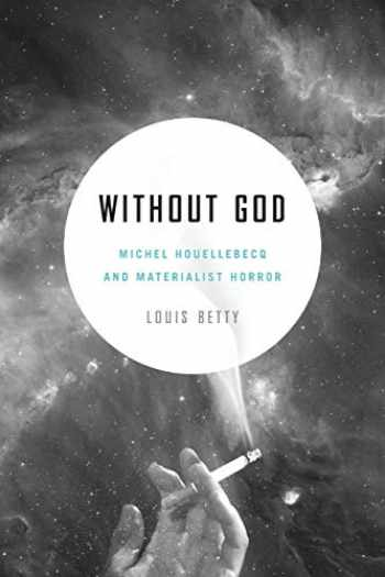 9780271074092-0271074094-Without God (Michel Houellebecq and Materialist Horror)