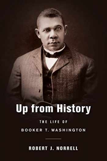 9780674060371-0674060377-Up from History: The Life of Booker T. Washington