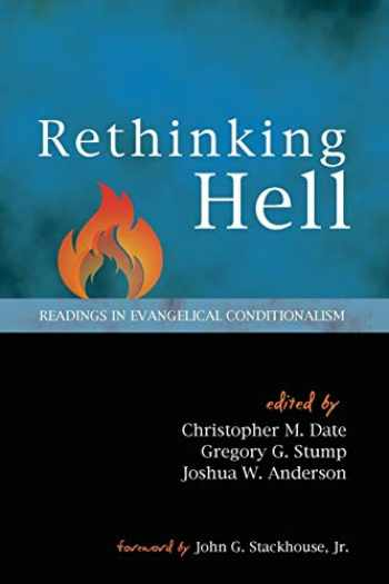9781625645982-1625645988-Rethinking Hell: Readings in Evangelical Conditionalism
