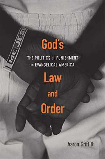 9780674238787-0674238788-God's Law and Order: The Politics of Punishment in Evangelical America