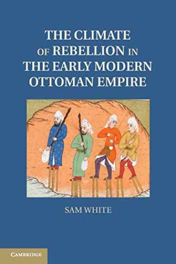 9781107614307-1107614309-The Climate of Rebellion in the Early Modern Ottoman Empire (Studies in Environment and History)
