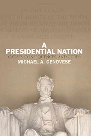 9780813347219-0813347211-A Presidential Nation: Causes, Consequences, and Cures