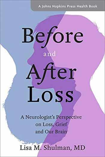 9781421426952-1421426951-Before and After Loss: A Neurologist's Perspective on Loss, Grief, and Our Brain (A Johns Hopkins Press Health Book)