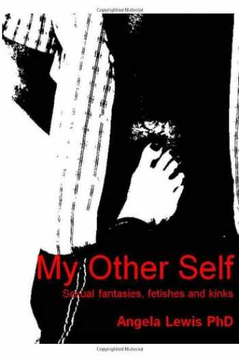 9781921791284-1921791284-My Other Self: Sexual fantasies, fetishes and kinks