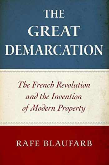 9780190056520-0190056525-The Great Demarcation: The French Revolution and the Invention of Modern Property