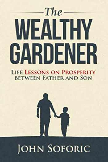 9781732770539-1732770530-The Wealthy Gardener: Life Lessons on Prosperity between Father and Son