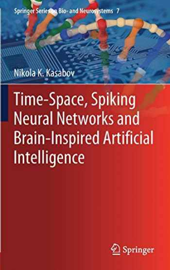 9783662577134-3662577135-Time-Space, Spiking Neural Networks and Brain-Inspired Artificial Intelligence (Springer Series on Bio- and Neurosystems (7))