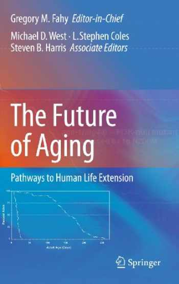 9789048139989-9048139988-The Future of Aging: Pathways to Human Life Extension