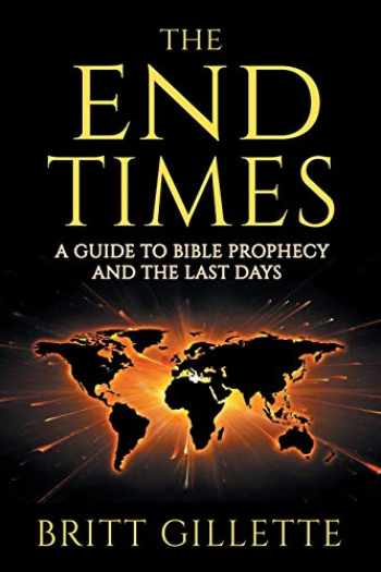 9781699432877-1699432872-The End Times: A Guide to Bible Prophecy and the Last Days