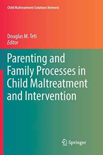 9783319822174-3319822179-Parenting and Family Processes in Child Maltreatment and Intervention (Child Maltreatment Solutions Network)