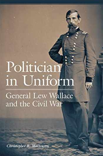 9780806161952-0806161957-Politician in Uniform: General Lew Wallace and the Civil War