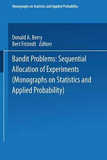 9789401537131-9401537135-Bandit problems: Sequential Allocation of Experiments (Monographs on Statistics and Applied Probability)