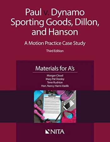 9781601567499-1601567499-Paul v. Dynamo Sporting Goods, Dillon, and Hanson: A Motion Practice Case Study Third Edition Materials for A's (NITA)