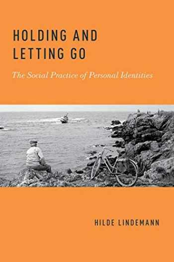 9780190649609-0190649607-Holding and Letting Go: The Social Practice of Personal Identities