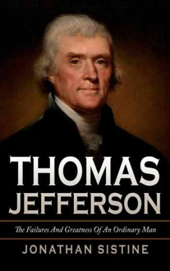 9781523834488-152383448X-Thomas Jefferson: The Failures And Greatness Of An Ordinary Man