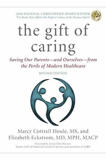 9781493034086-1493034081-The Gift of Caring: Saving Our Parents―and Ourselves―from the Perils of Modern Healthcare