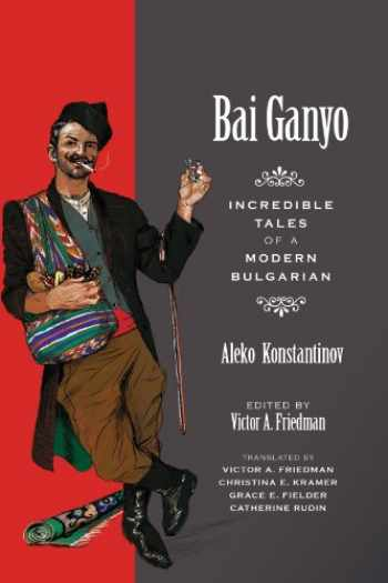 9780299236946-0299236943-Bai Ganyo: Incredible Tales of a Modern Bulgarian