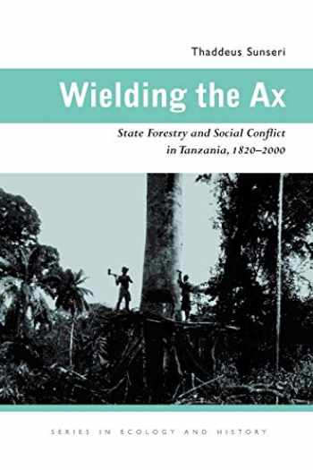 9780821418659-0821418653-Wielding the Ax: State Forestry and Social Conflict in Tanzania, 1820–2000 (Ecology & History)
