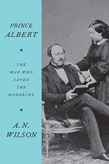 9780062749567-0062749560-Prince Albert: The Man Who Saved the Monarchy