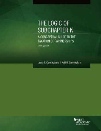 9781634604727-1634604725-The Logic of Subchapter K, A Conceptual Guide to the Taxation of Partnerships (Coursebook)