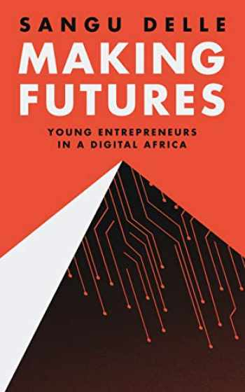 9781911115885-191111588X-Making Futures: Young Entrepreneurs in a Dynamic Africa