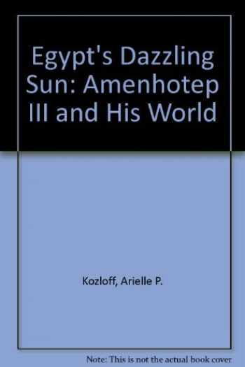 9780940717169-0940717166-Egypt's Dazzling Sun: Amenhotep III and His World