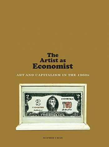 9780300232707-0300232705-The Artist as Economist: Art and Capitalism in the 1960s