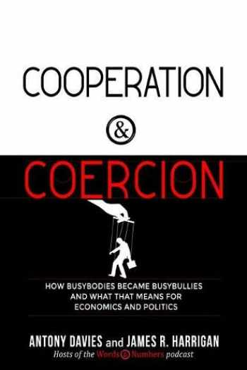 9781610171564-161017156X-Cooperation and Coercion: How Busybodies Became Busybullies and What that Means for Economics and Politics
