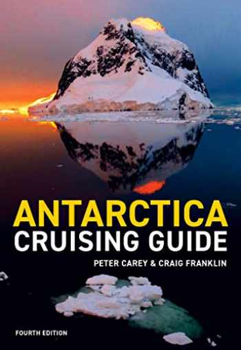 9781927249611-1927249619-Antarctica Cruising Guide: Fourth edition: Includes Antarctic Peninsula, Falkland Islands, South Georgia and Ross Sea