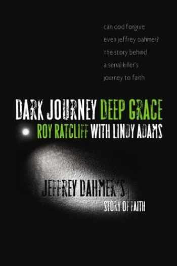 9780976779025-0976779021-Dark Journey Deep Grace: Jeffrey Dahmer's Story of Faith