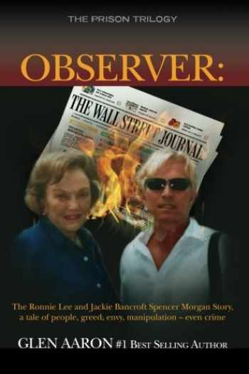 9781507883341-150788334X-Observer: The Ronnie Lee and Jackie Bancroft Spencer Morgan Story, a tale of people, greed, envy,: a tale of people, greed, envy, manipulation -- even crime (The Prison Trilogy) (Volume 1)