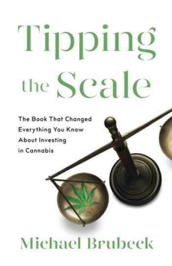 9781619616561-1619616564-Tipping the Scale: The Book That Changed Everything You Know About Investing in Cannabis