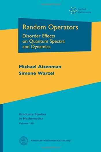 9781470419134-1470419130-Random Operators: Disorder Effects on Quantum Spectra and Dynamics (Graduate Studies in Mathematics)