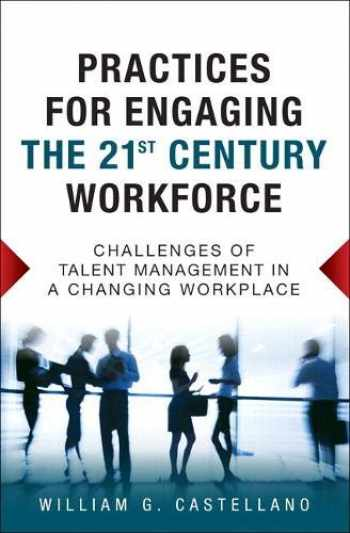 9780134807515-0134807510-Practices for Engaging the 21st Century Workforce: Challenges of Talent Management in a Changing Workplace (paperback)