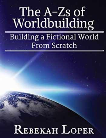 9780692850558-0692850554-The A-Zs of Worldbuilding: Building a Fictional World From Scratch