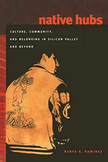 9780822340300-0822340305-Native Hubs: Culture, Community, and Belonging in Silicon Valley and Beyond