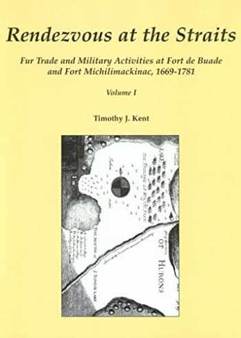 9780965723046-0965723046-Rendezvous at the Straits: Fur Trade and Military Activities at Fort de Buade and Fort Michilimackinac, 1669-1781