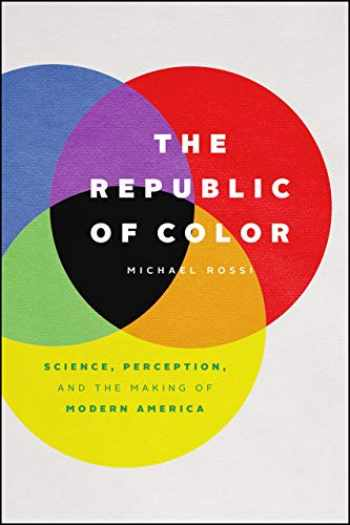 9780226651729-022665172X-The Republic of Color: Science, Perception, and the Making of Modern America