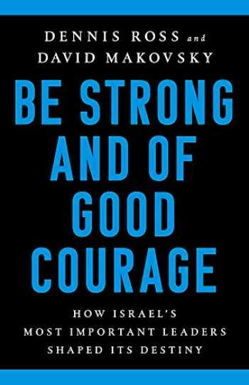 9781541767652-1541767659-Be Strong and of Good Courage: How Israel's Most Important Leaders Shaped Its Destiny